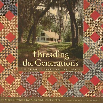 Threading The Generations By Huff, Mary Elizabeth Johnson/ Vickers, Carol/ Hollingsworth, Elizabeth Shaifer/ Schwalm, J. D. (PHT)